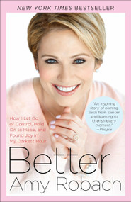 Better (How I Let Go of Control, Held On to Hope, and Found Joy in My Darkest Hour) by Amy Robach, 9780553391466
