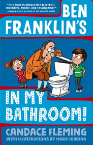 Ben Franklin's in My Bathroom! by Candace Fleming, Mark Fearing, 9781101934067
