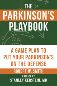 The Parkinson's Playbook (A Game Plan to Put Your Parkinson's Disease On the Defense) by Robert Smith, Stanley Kerstein, M.D., 9781578267088