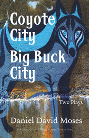 Coyote City / Big Buck City (Two Plays (Exile Classics Series: Number Twenty-Nine)) by Daniel  David Moses, 9781550966787