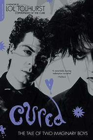Cured (The Tale of Two Imaginary Boys) by Lol Tolhurst, 9780306825811