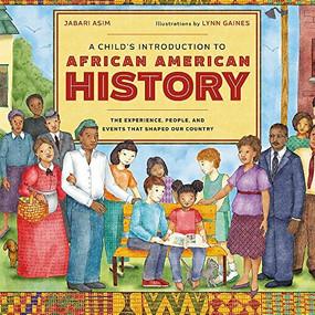 A Child's Introduction to African American History (The Experiences, People, and Events That Shaped Our Country) by Jabari Asim, Lynn Gaines, 9780316436427