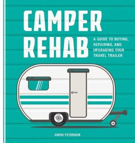 Camper Rehab (A Guide to Buying, Repairing, and Upgrading Your Travel Trailer) by Chris Peterson, 9780760353523