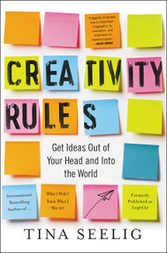 Creativity Rules (Get Ideas Out of Your Head and into the World) by Tina Seelig, 9780062301314