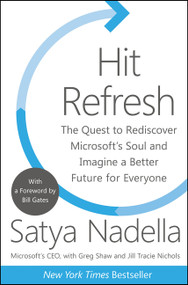Hit Refresh (The Quest to Rediscover Microsoft's Soul and Imagine a Better Future for Everyone) by Satya Nadella, Greg Shaw, Jill Tracie Nichols, Bill Gates, 9780062652508