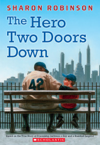 The Hero Two Doors Down (Based on the True Story of Friendship Between a Boy and a Baseball Legend) by Sharon Robinson, 9780545804523