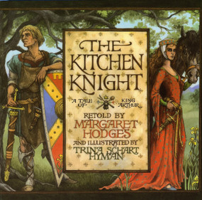 The Kitchen Knight (A Tale of King Arthur) by Margaret Hodges, Trina Schart Hyman, 9780823410637