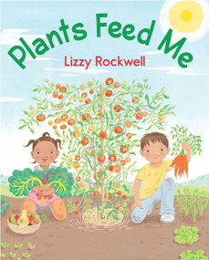 Plants Feed Me - 9780823433070 by Lizzy Rockwell, 9780823433070