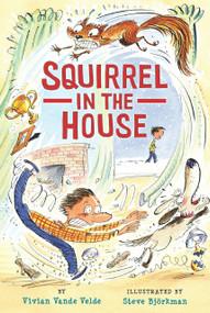 Squirrel in the House - 9780823438778 by Vivian Vande Velde, Steve Björkman, 9780823438778