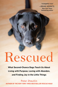 Rescued (What Second-Chance Dogs Teach Us About Living with Purpose, Loving with Abandon, and Finding Joy in the Little Things) by Peter Zheutlin, 9780143131175