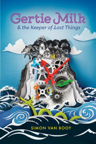 Gertie Milk and the Keeper of Lost Things by Simon Van Booy, 9780448494586