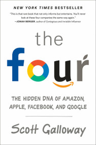 The Four (The Hidden DNA of Amazon, Apple, Facebook, and Google) by Scott Galloway, 9780735213654