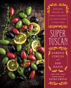 Super Tuscan (Heritage Recipes and Simple Pleasures from Our Kitchen to Your Table) by Gabriele Corcos, Debi Mazar, 9781501143595