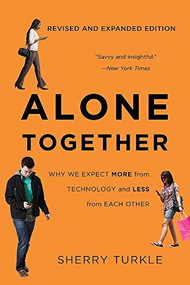 Alone Together (Why We Expect More from Technology and Less from Each Other) by Sherry Turkle, 9780465093656