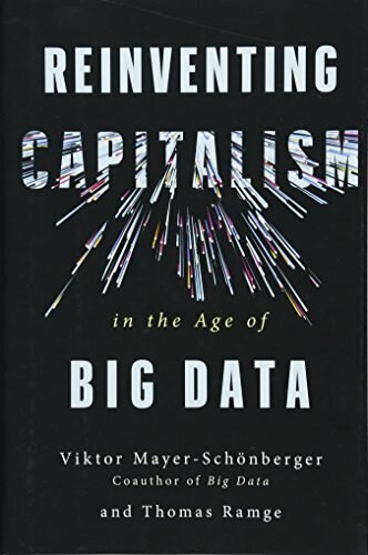 Reinventing Capitalism in the Age of Big Data by Viktor Mayer-Schönberger, Thomas Ramge, 9780465093687