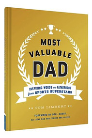 Most Valuable Dad (Inspiring Words on Fatherhood from Sports Superstars (Books for Dads, Fatherhood Books, Gifts for New Dads)) by Tom Limbert, Dell Curry, 9781452165202