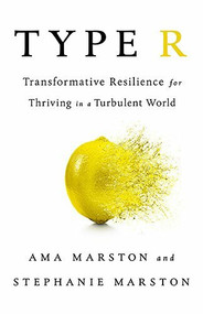 Type R (Transformative Resilience for Thriving in a Turbulent World) by Ama Marston, Stephanie Marston, 9781610398060