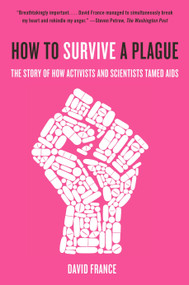 How to Survive a Plague (The Story of How Activists and Scientists Tamed AIDS) by David France, 9780307745439