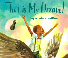 """That Is My Dream! (A picture book of Langston Hughes's """"Dream Variation"""") by Langston Hughes, Daniel Miyares, 9780399550171"""