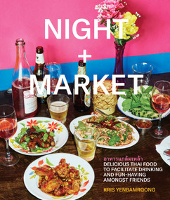 Night + Market (Delicious Thai Food to Facilitate Drinking and Fun-Having Amongst Friends A Cookbook) by Kris Yenbamroong, Garrett Snyder, 9780451497871