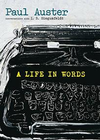 A Life in Words (Conversations with I. B. Siegumfeldt) by Paul Auster, I. B. Siegumfeldt, 9781609807771