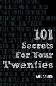 101 Secrets For Your Twenties by Paul Angone, 9780802410849