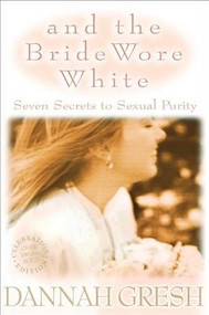 And the Bride Wore White (Seven Secrets to Sexual Purity) - 9780802483447 by Dannah K. Gresh, 9780802483447
