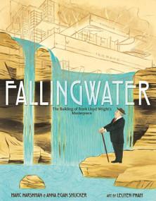 Fallingwater: The Building of Frank Lloyd Wright's Masterpiece by Marc Harshman, LeUyen Pham, Anna Egan Smucker, 9781596437180