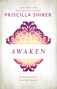 Awaken (90 Days with the God who Speaks) by Priscilla Shirer, 9781462776344