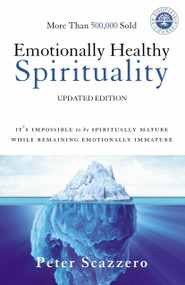 Emotionally Healthy Spirituality (It's Impossible to Be Spiritually Mature, While Remaining Emotionally Immature) by Peter Scazzero, 9780310348498