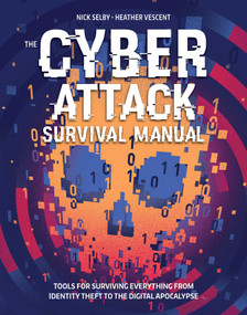 Cyber Attack Survival Manual (From Identity Theft to The Digital Apocalypse and Everything in Between) by Nick  Selby, Heather Vescent, 9781681881751