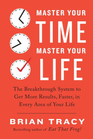 Master Your Time, Master Your Life (The Breakthrough System to Get More Results, Faster, in Every Area of Your Life) by Brian Tracy, 9780399183829