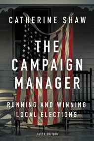 The Campaign Manager (Running and Winning Local Elections) - 9780813350790 by Catherine Shaw, 9780813350790