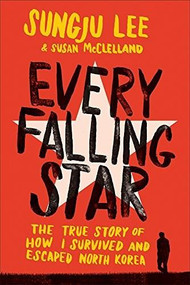 Every Falling Star (The True Story of How I Survived and Escaped North Korea) - 9781419727610 by Sungju Lee, Susan Elizabeth McClelland, 9781419727610