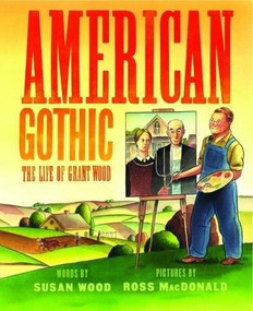 American Gothic (The Life of Grant Wood) by Susan Wood, Ross MacDonald, 9781419725333