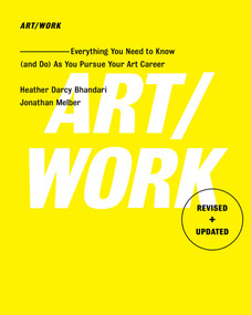 Art/Work - Revised & Updated (Everything You Need to Know (and Do) As You Pursue Your Art Career) by Heather Darcy Bhandari, Jonathan Melber, 9781501146169