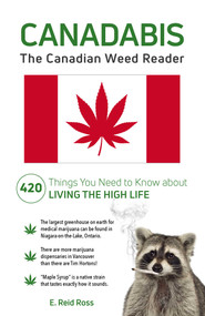 Canadabis (The Canadian Weed Reader) by E. Reid Ross, 9781507205846
