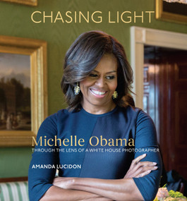 Chasing Light (Michelle Obama Through the Lens of a White House Photographer) by Amanda Lucidon, 9780399581182