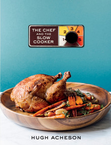 The Chef and the Slow Cooker (A Cookbook) by Hugh Acheson, 9780451498540