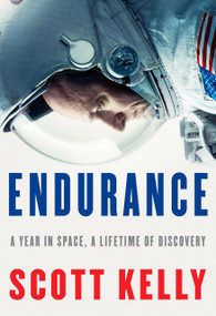 Endurance (A Year in Space, A Lifetime of Discovery) - 9781524731595 by Scott Kelly, 9781524731595