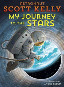 My Journey to the Stars by Scott Kelly, André Ceolin, 9781524763770