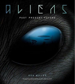 Aliens (The Complete History of Extra Terrestrials: From Ancient Times to Ridley Scott) by Ron Miller, David Brin, John Elliot, 9781780289687