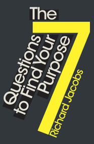 The 7 Questions to Find Your Purpose by Richard Jacobs, 9781786781130