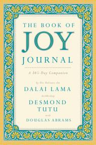 The Book of Joy Journal (A 365-Day Companion) by Dalai Lama, Desmond Tutu, Douglas Carlton Abrams, 9780525534822