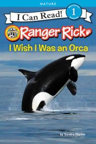 Ranger Rick: I Wish I Was an Orca by Sandra Markle, 9780062432070