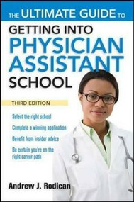 The Ultimate Guide to Getting Into Physician Assistant School, Third Edition by Andrew Rodican, 9780071639736
