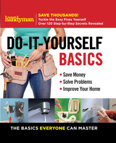 Family Handyman Do-It-Yourself Basics (Save Money, Solve Problems, Improve Your Home) by Editors of Family Handyman, 9781621453536