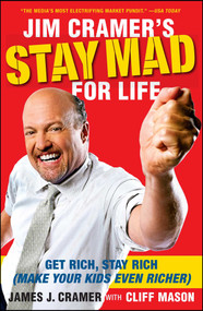 Jim Cramer's Stay Mad for Life (Get Rich, Stay Rich (Make Your Kids Even Richer)) by James J. Cramer, Cliff Mason, 9781416561415