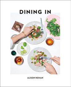 Dining In (Highly Cookable Recipes: A Cookbook) by Alison Roman, 9780451496997