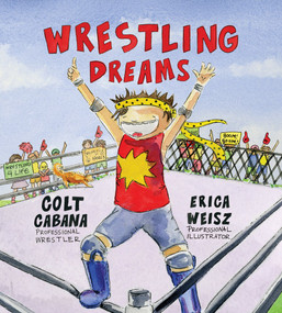 Wrestling Dreams by Colt Cabana, Sam Weisz, Erica Weisz, 9780988833876